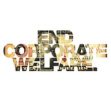 END CORPORATE WELFARE. Photographic Print