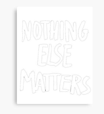 Nothing Else Matters, brush design Canvas Print