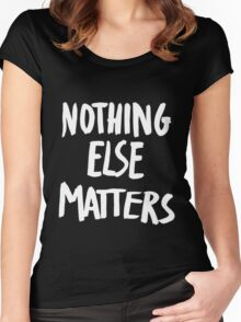Nothing Else Matters, brush design Women's Fitted Scoop T-Shirt