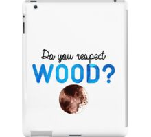 Do you respect wood? (Curb Your Enthusiasm) iPad Case/Skin