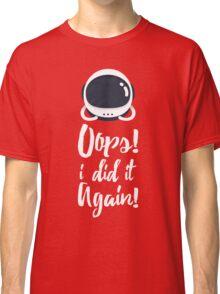 Oops! i did it again! Classic T-Shirt