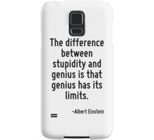 The difference between stupidity and genius is that genius has its limits. Samsung Galaxy Case/Skin