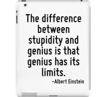 The difference between stupidity and genius is that genius has its limits. iPad Case/Skin