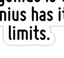 The difference between stupidity and genius is that genius has its limits. Sticker