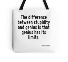 The difference between stupidity and genius is that genius has its limits. Tote Bag