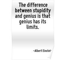 The difference between stupidity and genius is that genius has its limits. Poster