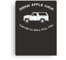 Drink apple juice 'cause OJ will kill you Canvas Print
