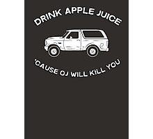 Drink apple juice 'cause OJ will kill you Photographic Print