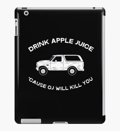 Drink apple juice 'cause OJ will kill you iPad Case/Skin
