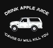 Drink apple juice 'cause OJ will kill you by datthomas