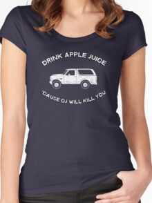 Drink apple juice 'cause OJ will kill you Women's Fitted Scoop T-Shirt