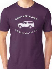 Drink apple juice 'cause OJ will kill you Unisex T-Shirt