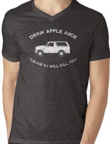 Drink apple juice 'cause OJ will kill you Mens V-Neck T-Shirt