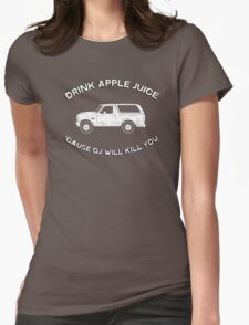 Drink apple juice 'cause OJ will kill you Womens Fitted T-Shirt