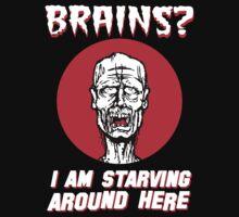 Brains? I'm Starving Zombie T-Shirt