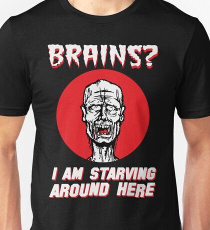 Brains? I'm Starving Zombie Unisex T-Shirt