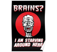 Brains? I'm Starving Zombie Poster