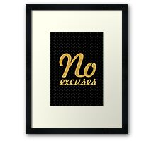No excuses... Motivational Quotes Framed Print