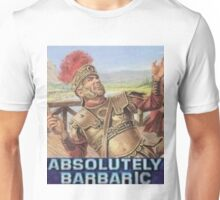 Absolutely barbaric! Unisex T-Shirt