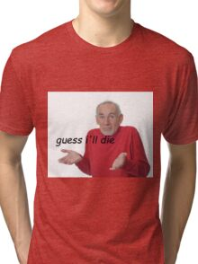 guess ill die Tri-blend T-Shirt