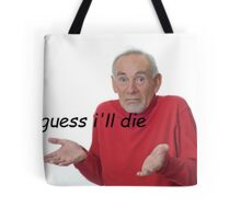 guess ill die Tote Bag