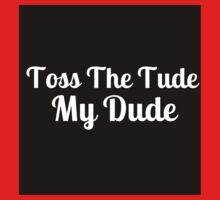 Toss The Tude, My Dude - Version 1 One Piece - Short Sleeve