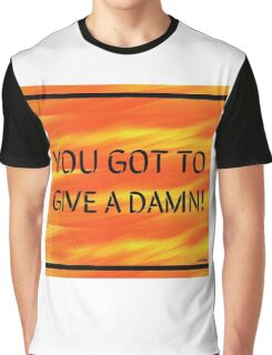You Got To Give A Damn Graphic T-Shirt