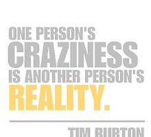 One person's craziness is another person's reality - Tim Burton by ntarpin
