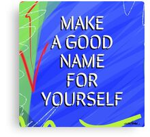 Make A Good Name For Yourself Canvas Print