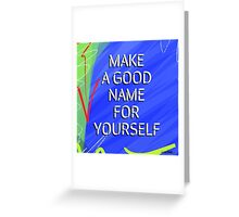 Make A Good Name For Yourself Greeting Card