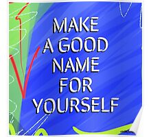 Make A Good Name For Yourself Poster