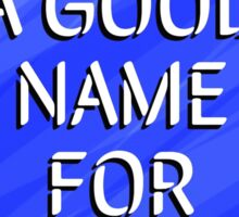 Make A Good Name For Yourself Sticker