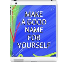 Make A Good Name For Yourself iPad Case/Skin