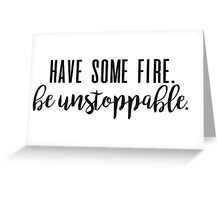 have some fire, be unstoppable Greeting Card
