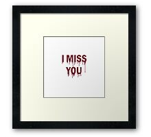I MISS YOU BLOOD DRIP | TEXT PRINT Framed Print