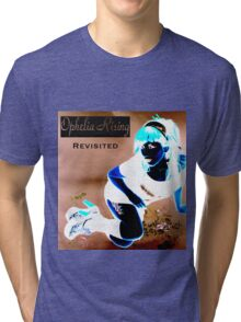 Ophelia Rising Revisited Tri-blend T-Shirt