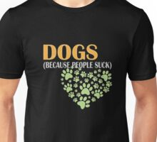 Dogs - Dogs (because people suck) T-shirt Unisex T-Shirt