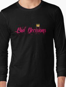 BAD DECISIONS  Long Sleeve T-Shirt