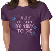 too sleepy to live, too hungry to die #2 Womens Fitted T-Shirt