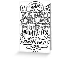 Our faith can move mountains. Inspirational and motivational quote. Greeting Card