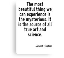 The most beautiful thing we can experience is the mysterious. It is the source of all true art and science. Canvas Print
