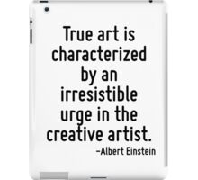 True art is characterized by an irresistible urge in the creative artist. iPad Case/Skin