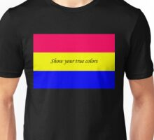 Show Your True Colors Pansexual Edition Unisex T-Shirt