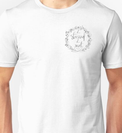 too stressed to rest floral laurel  Unisex T-Shirt