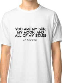 You are my Sun, my Moon and all of my Stars Classic T-Shirt