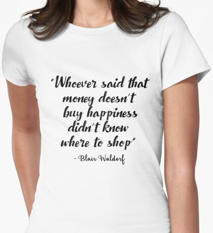 Gossip Girl - Whoever said that money doesn't buy happiness... Womens Fitted T-Shirt
