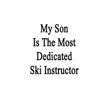 My Son Is The Most Dedicated Ski Instructor  by supernova23