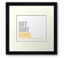 Get Shit Done Framed Print