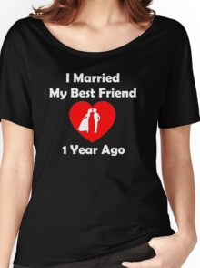 I Married My Best Friend 1 Year Ago Women's Relaxed Fit T-Shirt