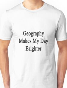 Geography Makes My Day Brighter  Unisex T-Shirt